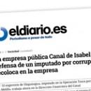 La empresa pública Canal de Isabel II paga la defensa de un imputado por corrupción y lo recoloca en la empresa